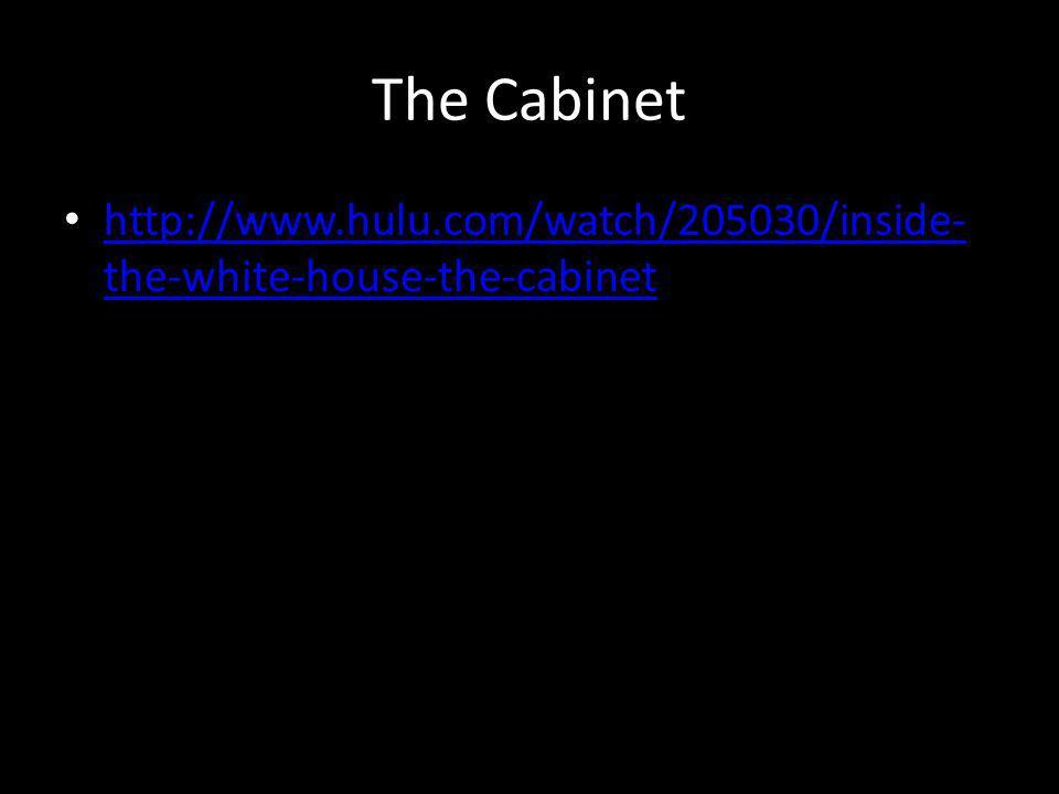 The Cabinet http://www.hulu.com/watch/205030/inside- the-white-house-the-cabinet http://www.hulu.com/watch/205030/inside- the-white-house-the-cabinet