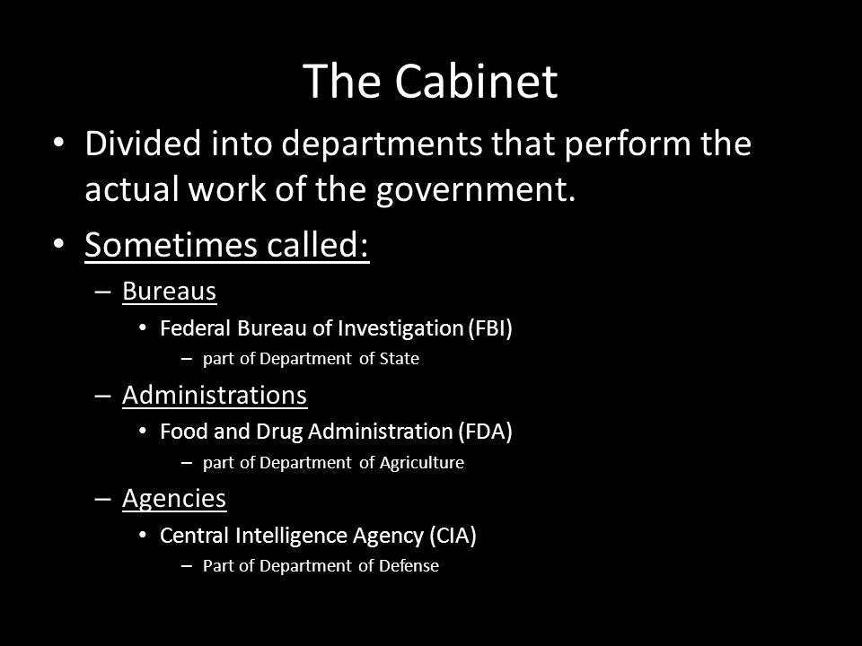 The Cabinet Divided into departments that perform the actual work of the government.