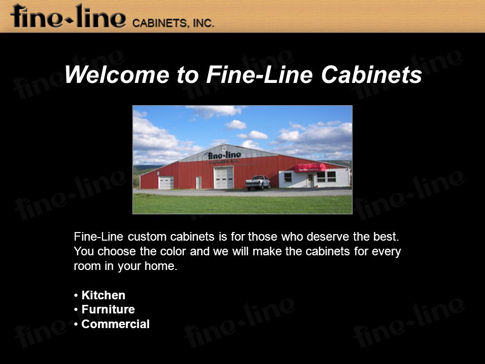 Welcome to Fine-Line Cabinets Fine-Line custom cabinets is for those who deserve the best.
