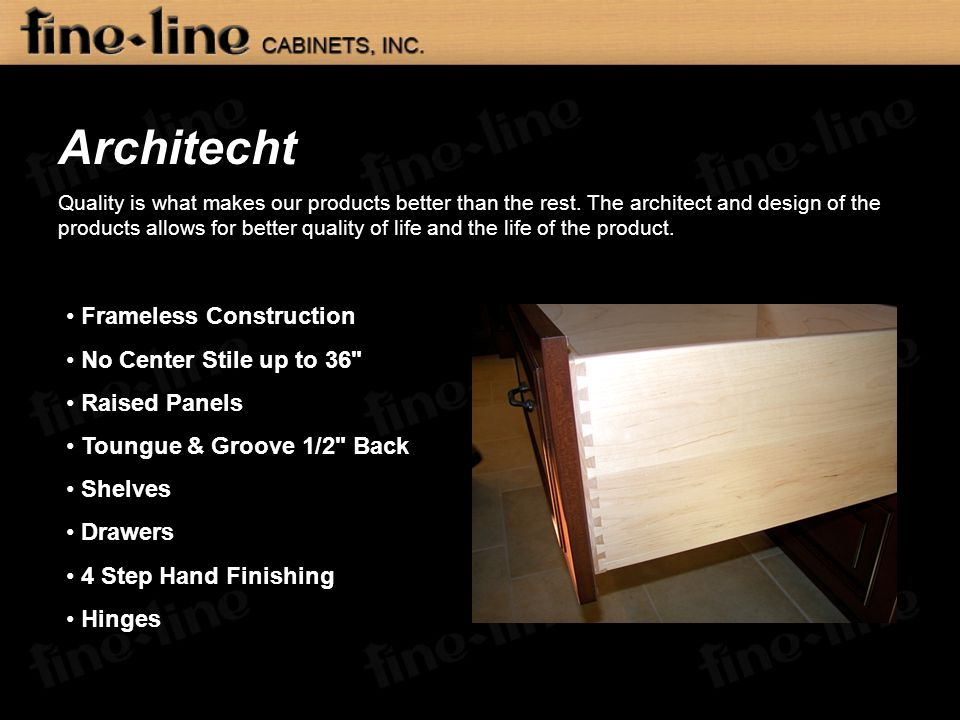 Architecht Quality is what makes our products better than the rest. The architect and design of the products allows for better quality of life and the