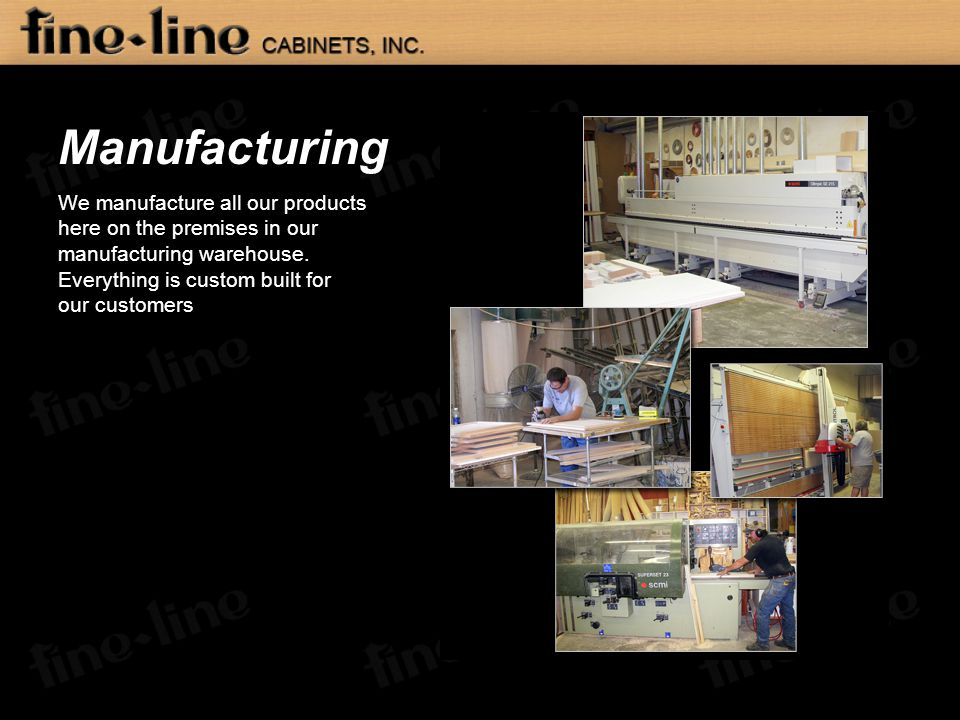 Manufacturing We manufacture all our products here on the premises in our manufacturing warehouse. Everything is custom built for our customers