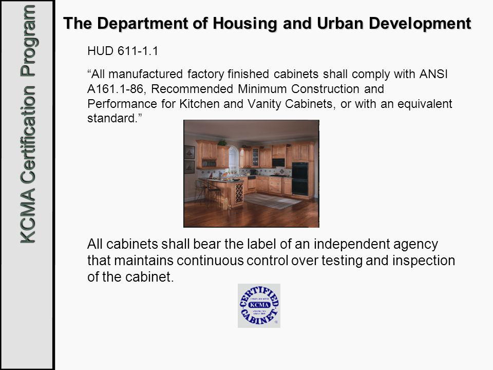 KCMA Certification Program The Department of Housing and Urban Development HUD 611-1.1 All manufactured factory finished cabinets shall comply with AN