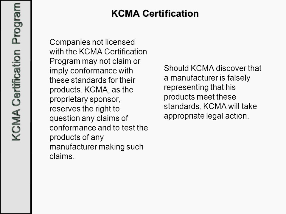 KCMA Certification Program KCMA Certification Companies not licensed with the KCMA Certification Program may not claim or imply conformance with these