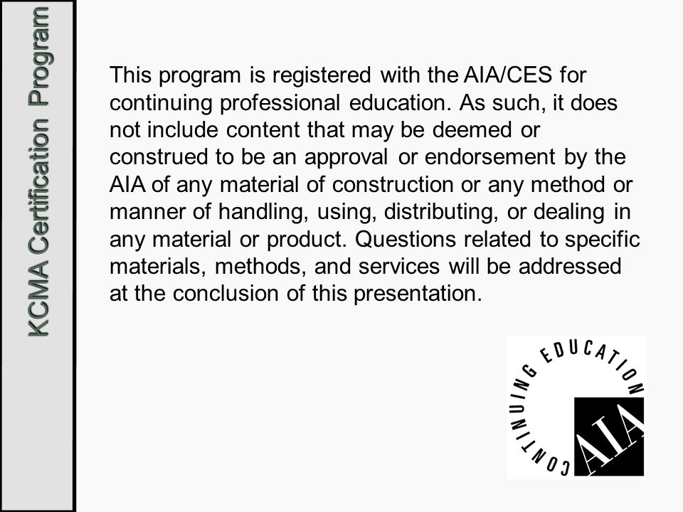 KCMA Certification Program This program is registered with the AIA/CES for continuing professional education. As such, it does not include content tha