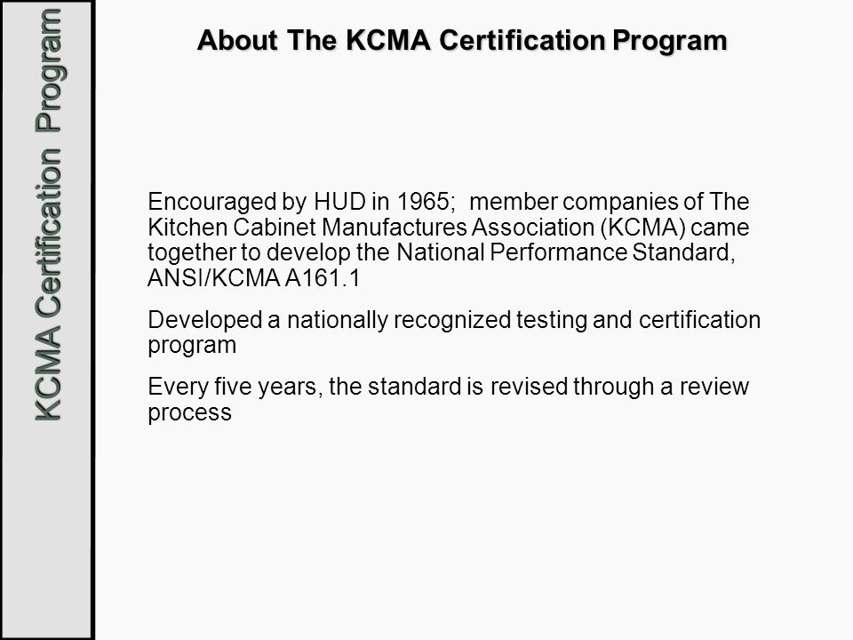 KCMA Certification Program This presentation has been brought to you by: KCMA The Kitchen Cabinet Manufacturers Association and ©Copyright by Häfele America and KCMA - September 7 th 2007