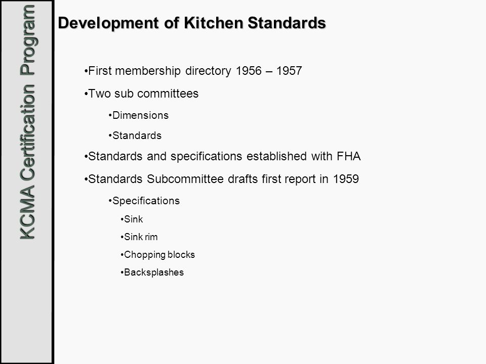 KCMA Certification Program KCMA Certification Compliance with ANSI/KCMA standards is assured by: Initial cabinet testing Periodic unannounced plant pick-up and testing Additional testing resulting from complaints.