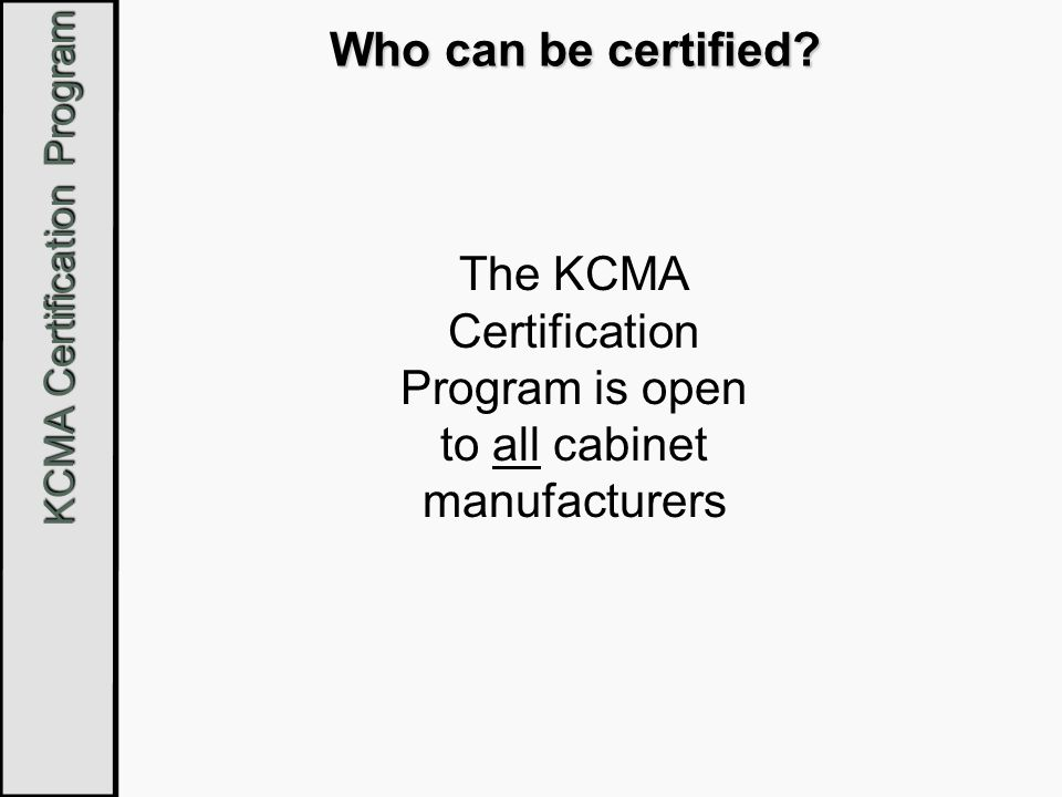 KCMA Certification Program KCMA Certification Certain specified exceptions for backs, bottoms and sides are granted to kitchen sink fronts, sink bases, oven cabinets, and refrigerator cabinets.
