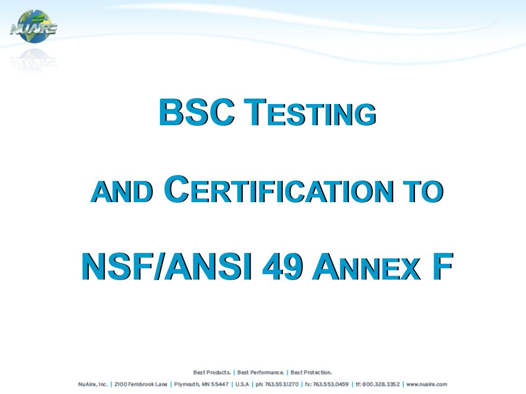 BSC T ESTING AND C ERTIFICATION TO NSF/ANSI 49 A NNEX F