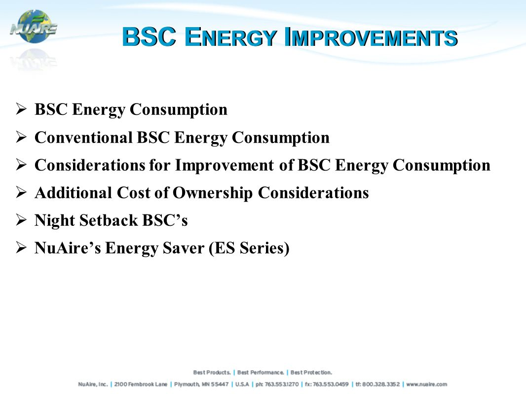 BSC E NERGY I MPROVEMENTS BSC Energy Consumption Conventional BSC Energy Consumption Considerations for Improvement of BSC Energy Consumption Additional Cost of Ownership Considerations Night Setback BSCs NuAires Energy Saver (ES Series)