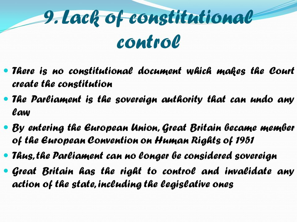9. Lack of constitutional control There is no constitutional document which makes the Court create the constitution The Parliament is the sovereign au