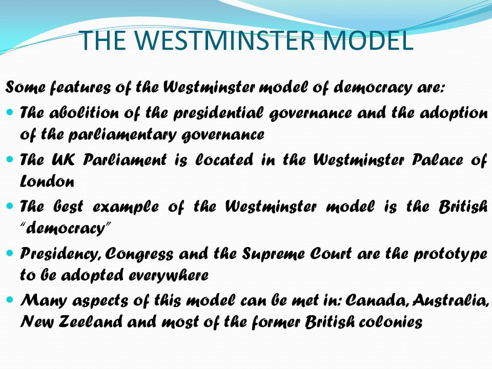 THE WESTMINSTER MODEL Some features of the Westminster model of democracy are: The abolition of the presidential governance and the adoption of the pa