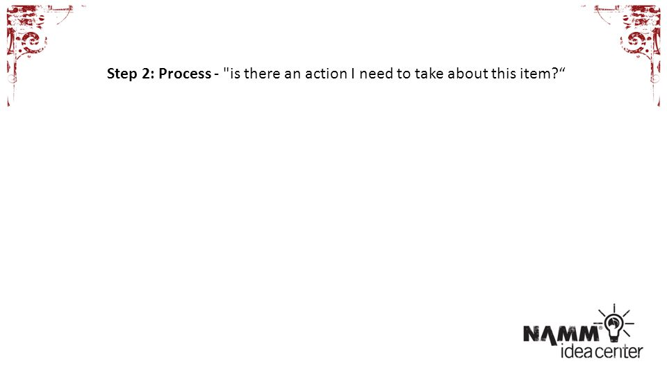 Step 2: Process - is there an action I need to take about this item?