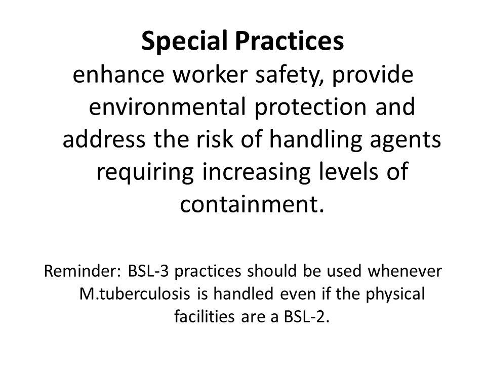 Special Practices enhance worker safety, provide environmental protection and address the risk of handling agents requiring increasing levels of conta