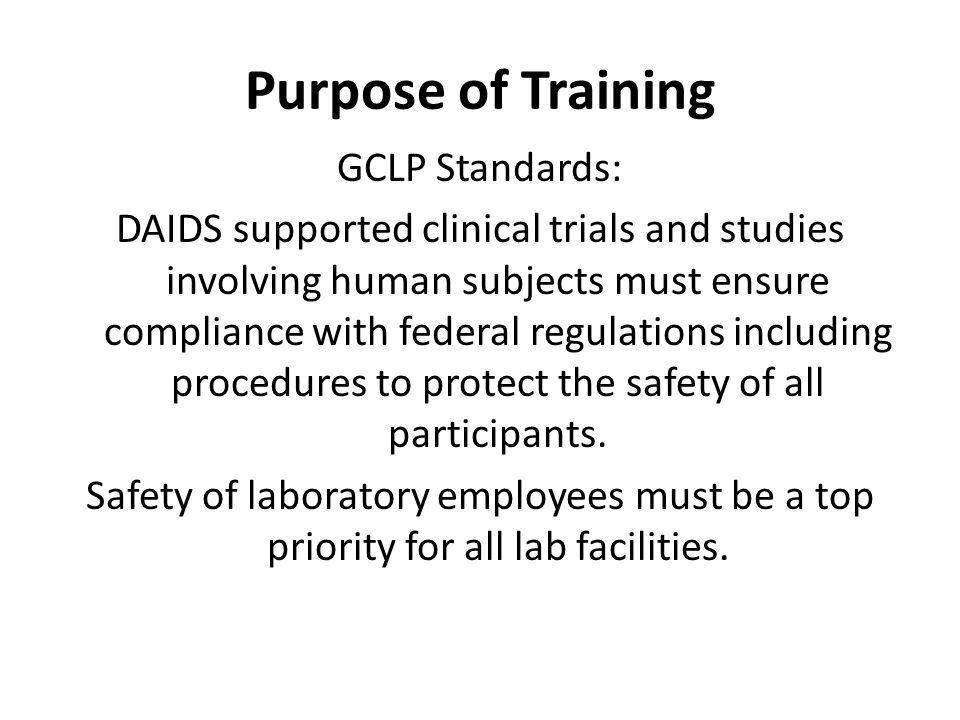Purpose of Training GCLP Standards: DAIDS supported clinical trials and studies involving human subjects must ensure compliance with federal regulatio