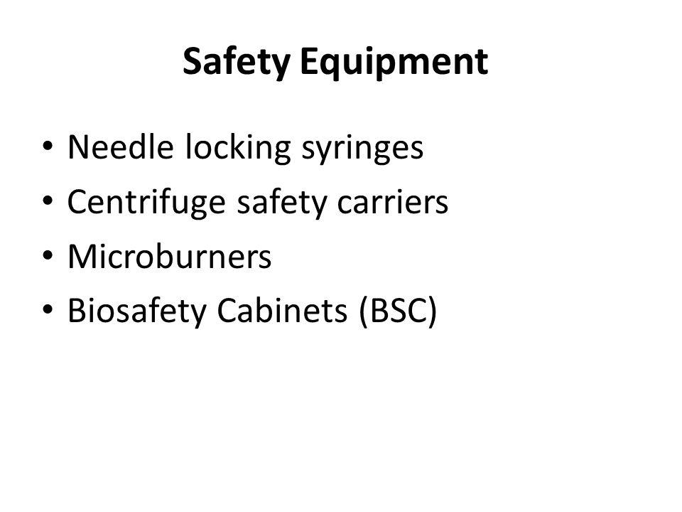 Safety Equipment Needle locking syringes Centrifuge safety carriers Microburners Biosafety Cabinets (BSC)