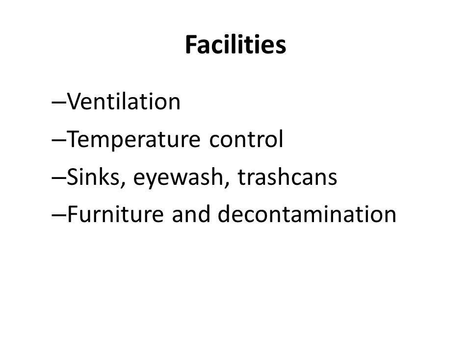 Facilities – Ventilation – Temperature control – Sinks, eyewash, trashcans – Furniture and decontamination