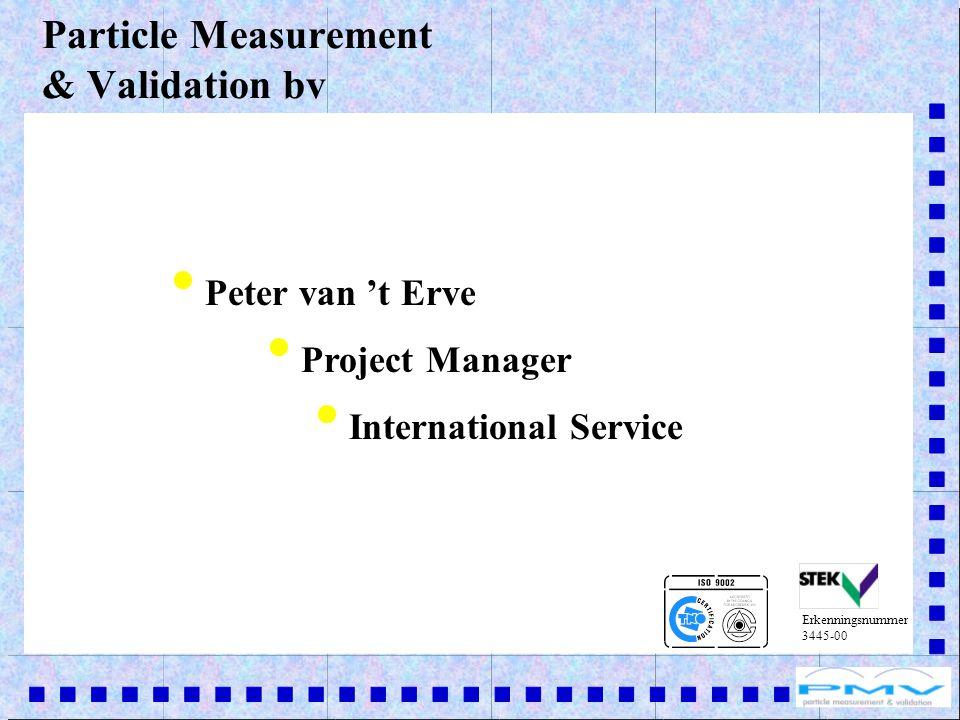 Peter van t Erve Project Manager International Service Particle Measurement & Validation bv Erkenningsnummer 3445-00