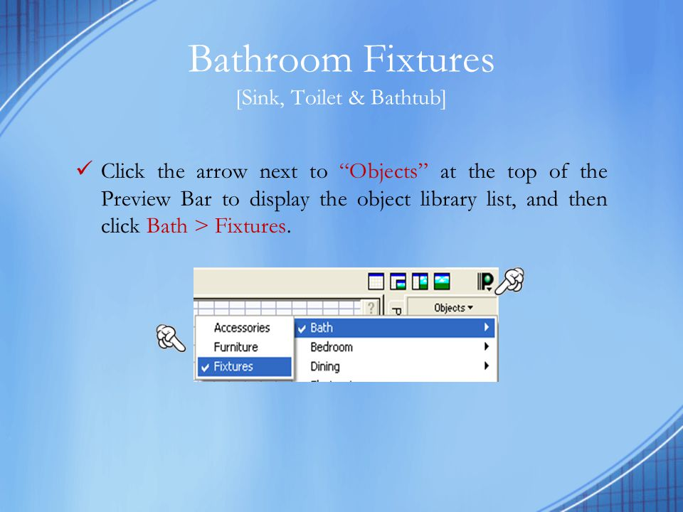 Toilet [Bath Fixtures] In the Preview Bar, scroll down to locate and select a toilet from the list.