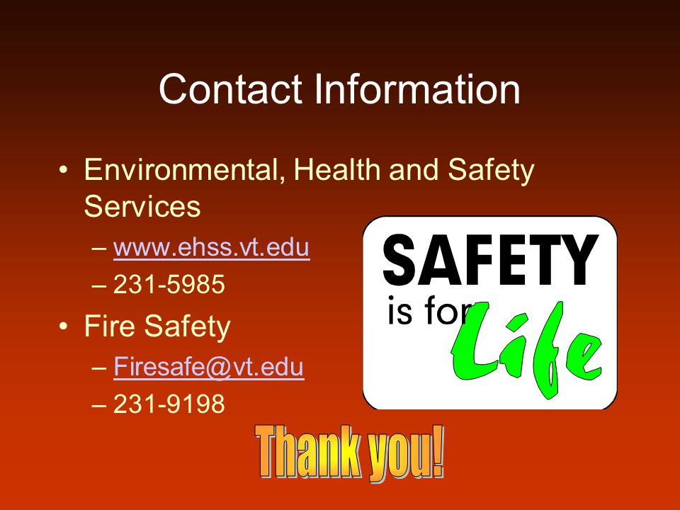 Contact Information Environmental, Health and Safety Services –www.ehss.vt.eduwww.ehss.vt.edu –231-5985 Fire Safety –Firesafe@vt.eduFiresafe@vt.edu –2