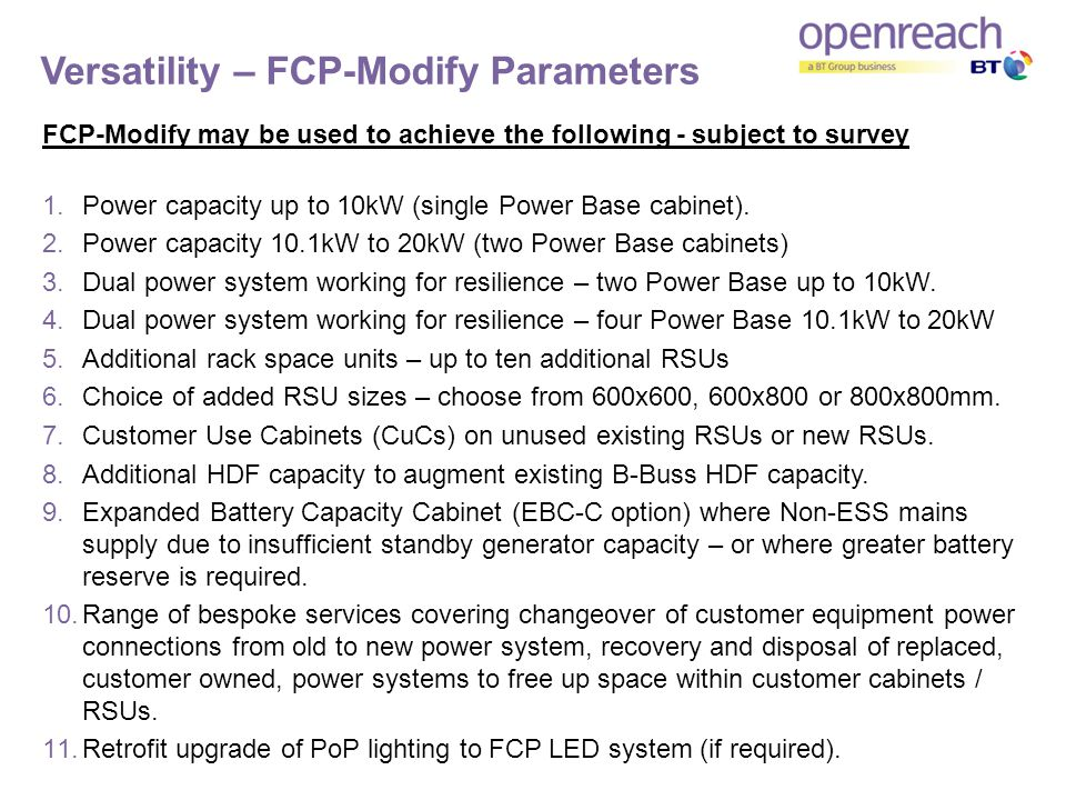 Versatility – FCP-Modify Parameters FCP-Modify may be used to achieve the following - subject to survey 1.Power capacity up to 10kW (single Power Base cabinet).