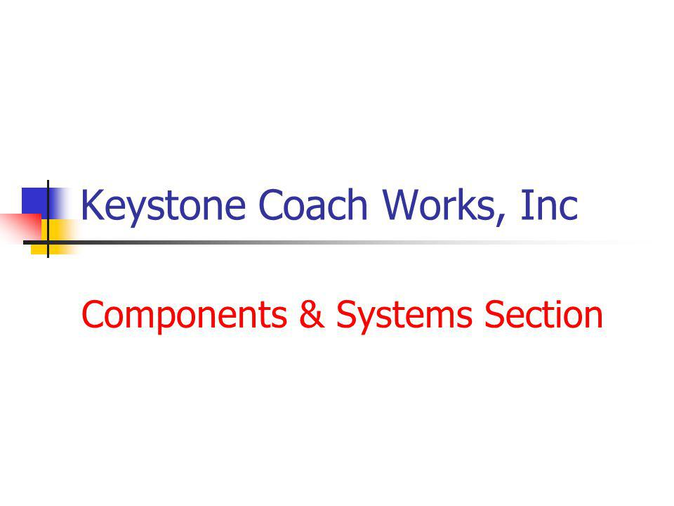 Keystone Coach Works, Inc Components & Systems Section