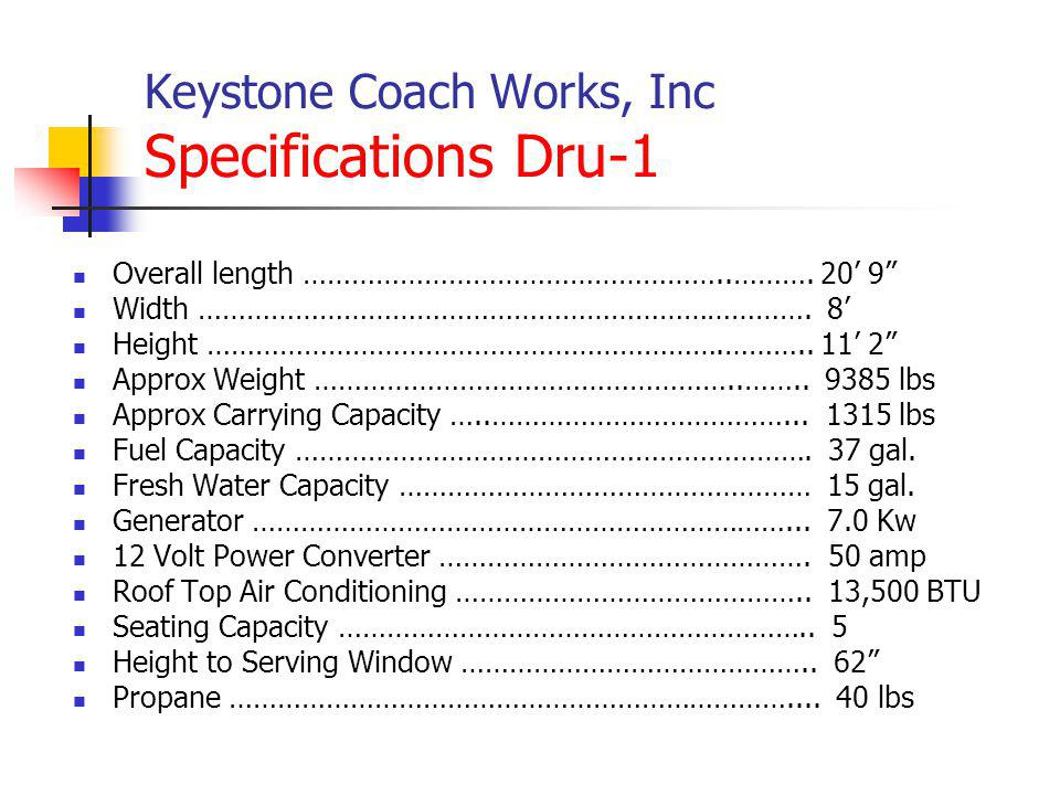 Keystone Coach Works, Inc Specifications Dru-1 Overall length ……………………………………………..………. 20 9 Width …………………………………………………………………. 8 Height ……………………………………………