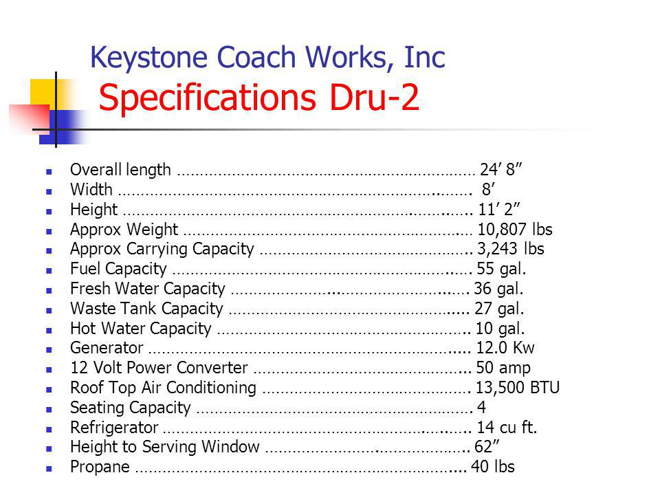 Keystone Coach Works, Inc Specifications Dru-2 Overall length ………………………………………………………… 24 8 Width ……………………………………………………………..……. 8 Height …………………………………………