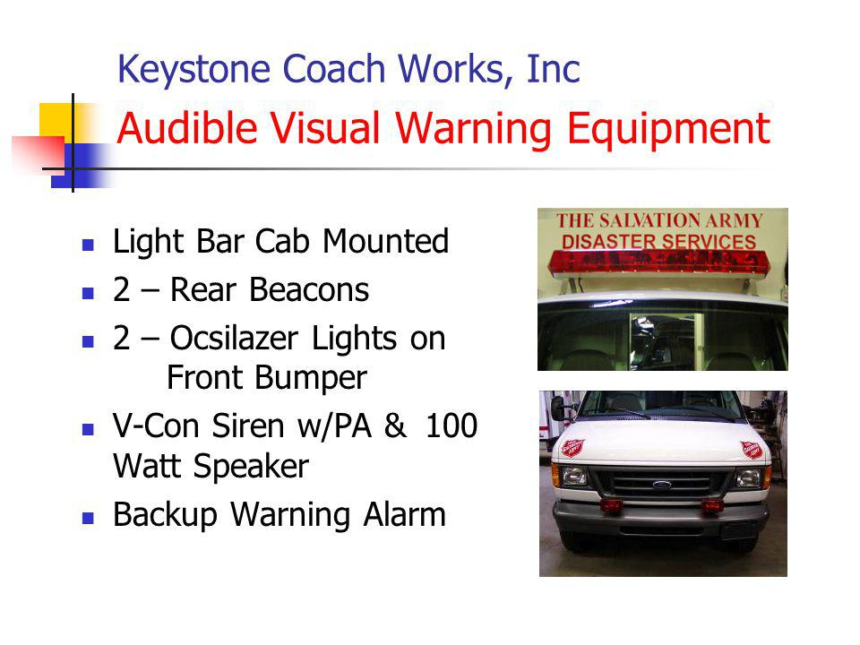 Keystone Coach Works, Inc Audible Visual Warning Equipment Light Bar Cab Mounted 2 – Rear Beacons 2 – Ocsilazer Lights on Front Bumper V-Con Siren w/P