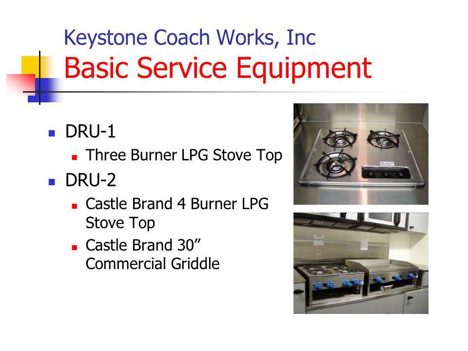 Keystone Coach Works, Inc Basic Service Equipment DRU-1 Three Burner LPG Stove Top DRU-2 Castle Brand 4 Burner LPG Stove Top Castle Brand 30 Commercial Griddle