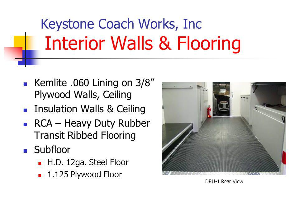 Keystone Coach Works, Inc Interior Walls & Flooring Kemlite.060 Lining on 3/8 Plywood Walls, Ceiling Insulation Walls & Ceiling RCA – Heavy Duty Rubber Transit Ribbed Flooring Subfloor H.D.