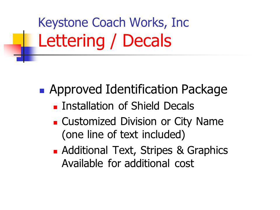 Keystone Coach Works, Inc Lettering / Decals Approved Identification Package Installation of Shield Decals Customized Division or City Name (one line