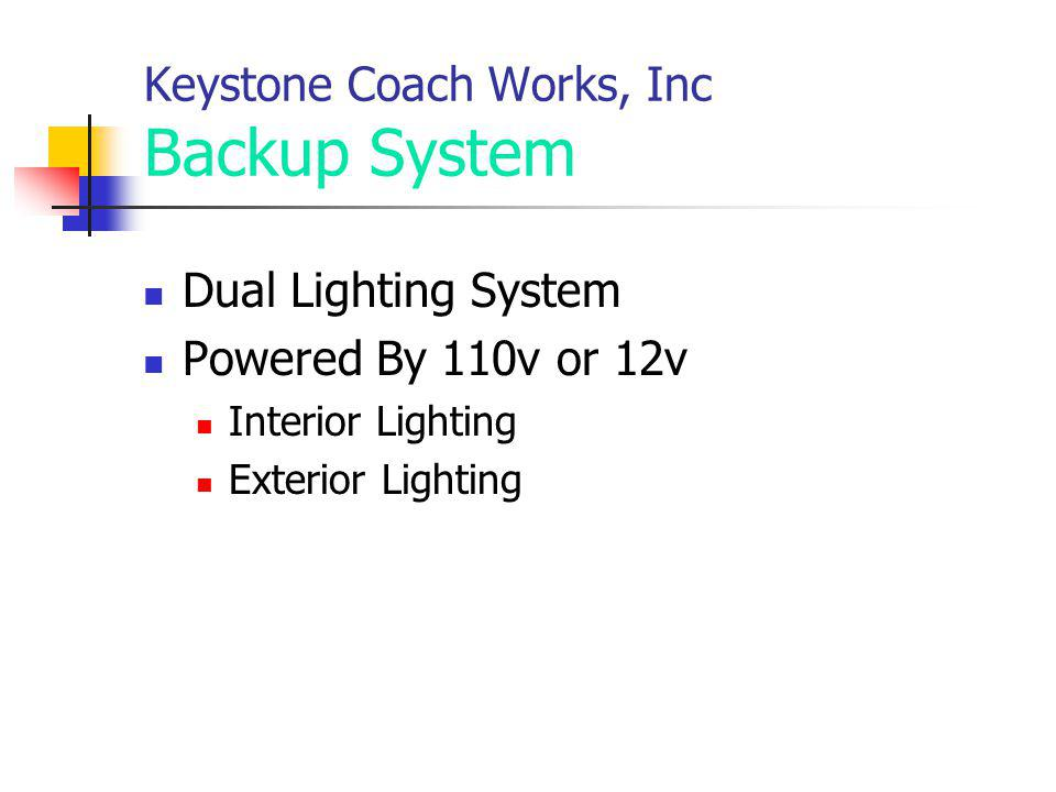Keystone Coach Works, Inc Backup System Dual Lighting System Powered By 110v or 12v Interior Lighting Exterior Lighting