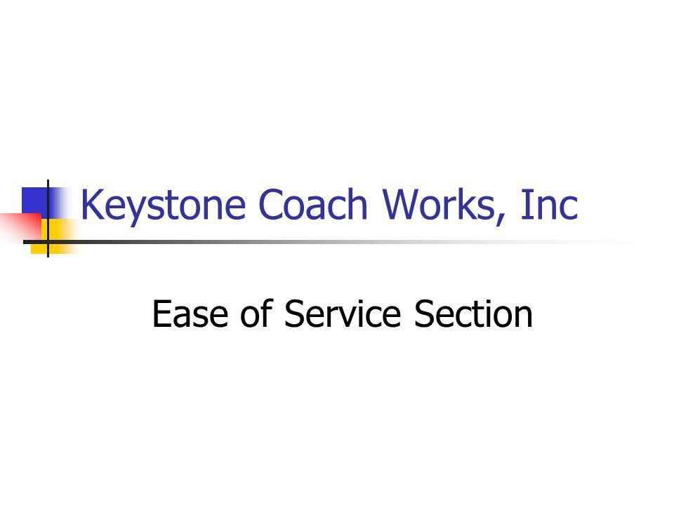 Keystone Coach Works, Inc Ease of Service Section