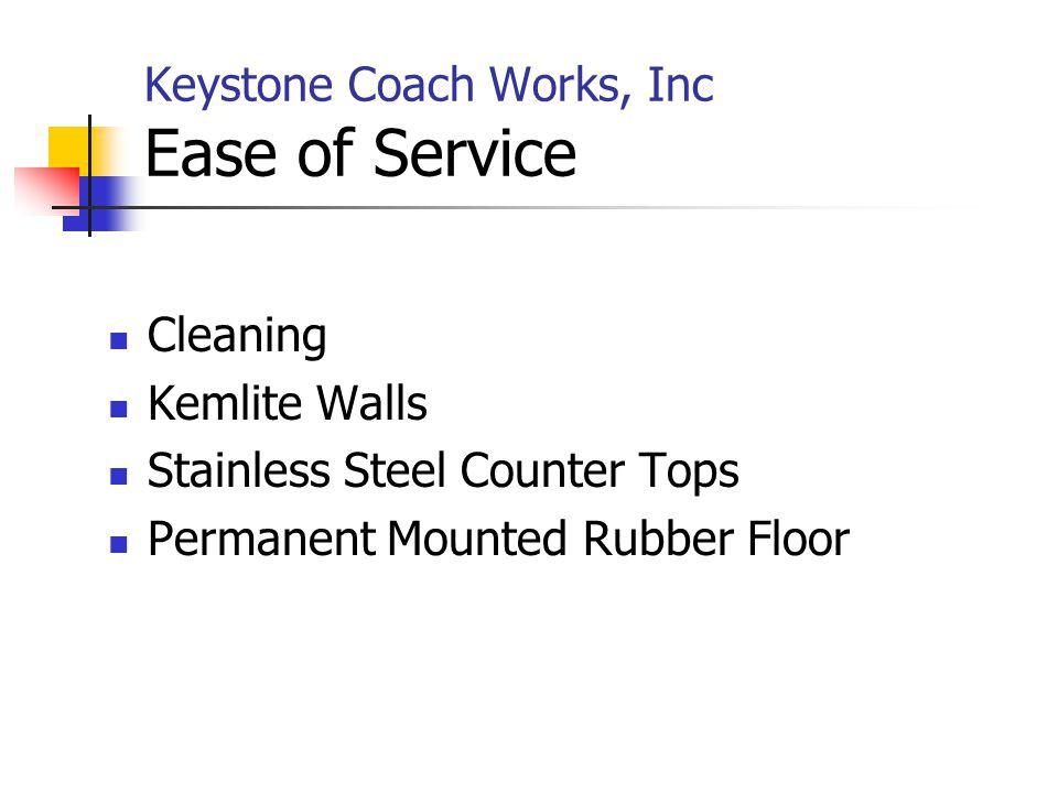 Keystone Coach Works, Inc Ease of Service Cleaning Kemlite Walls Stainless Steel Counter Tops Permanent Mounted Rubber Floor