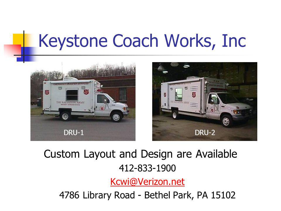 Keystone Coach Works, Inc Custom Layout and Design are Available 412-833-1900 Kcwi@Verizon.net 4786 Library Road - Bethel Park, PA 15102 DRU-1DRU-2
