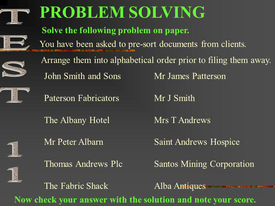 PROBLEM SOLVING You have been asked to pre-sort documents from clients. Arrange them into alphabetical order prior to filing them away. John Smith and