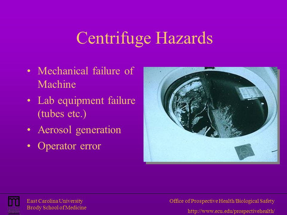 East Carolina University Brody School of Medicine Office of Prospective Health/Biological Safety http://www.ecu.edu/prospectivehealth/ Centrifuge Haza
