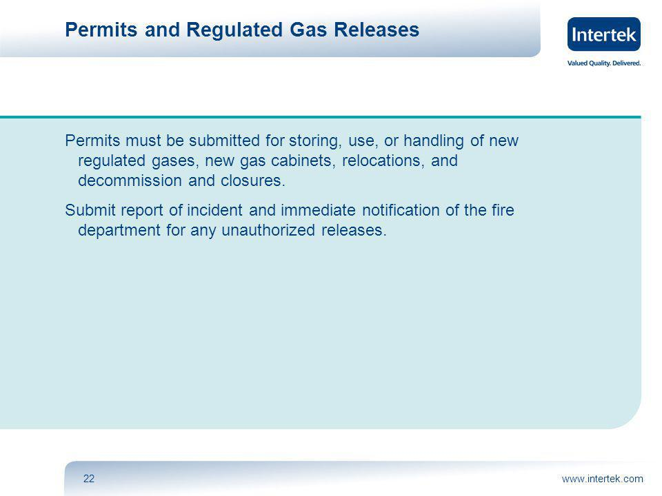 www.intertek.com22 Permits and Regulated Gas Releases Permits must be submitted for storing, use, or handling of new regulated gases, new gas cabinets, relocations, and decommission and closures.