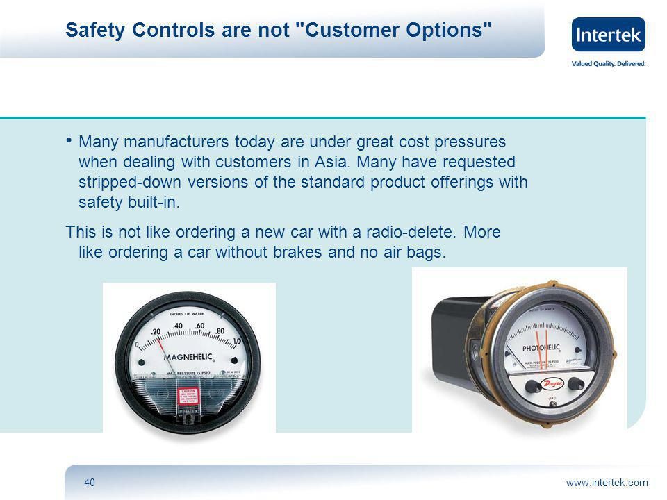 www.intertek.com40 Safety Controls are not Customer Options Many manufacturers today are under great cost pressures when dealing with customers in Asia.