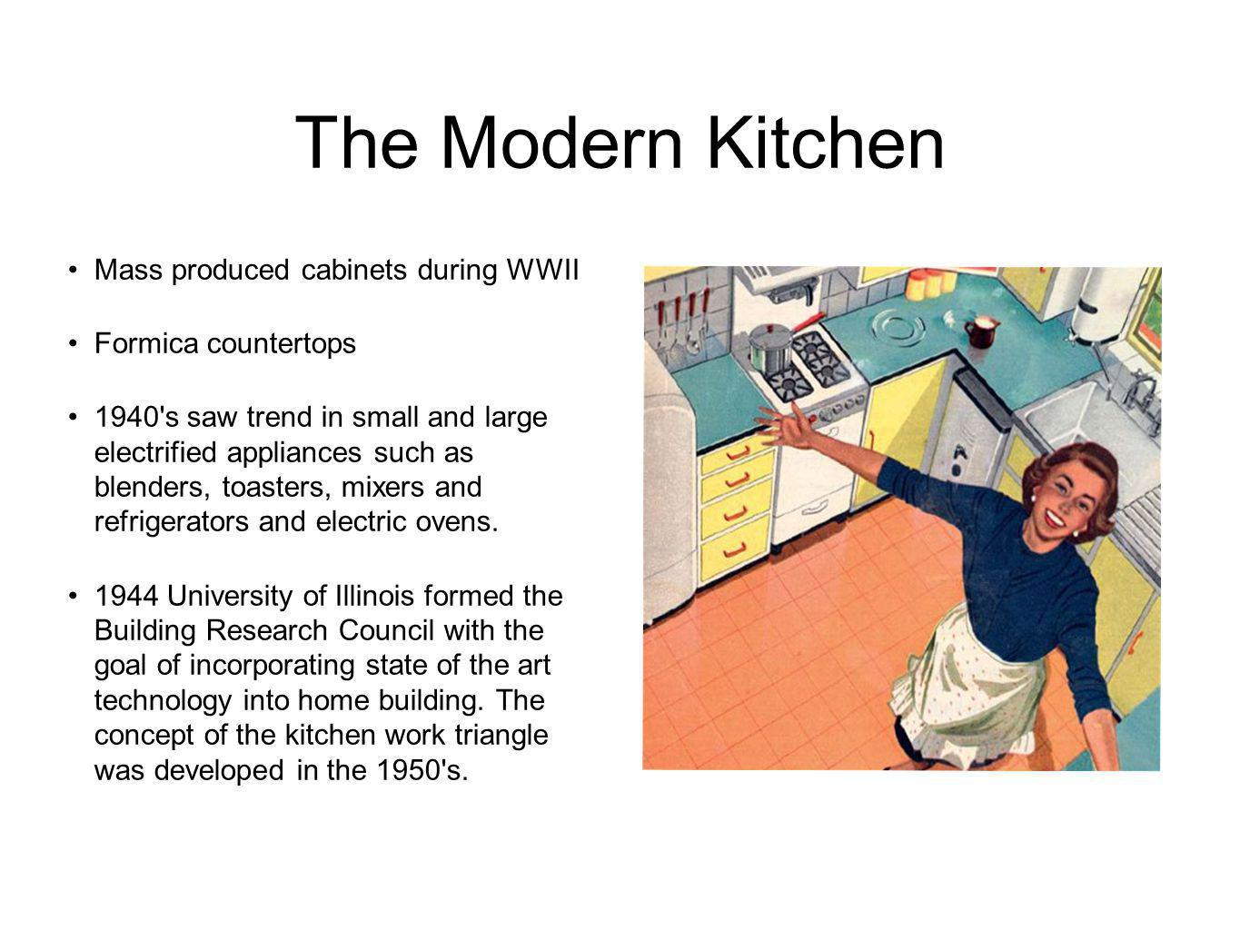 The Modern Kitchen Mass produced cabinets during WWII Formica countertops 1940 s saw trend in small and large electrified appliances such as blenders, toasters, mixers and refrigerators and electric ovens.