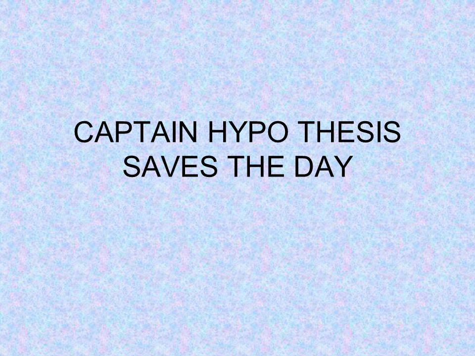 CAPTAIN HYPO THESIS SAVES THE DAY