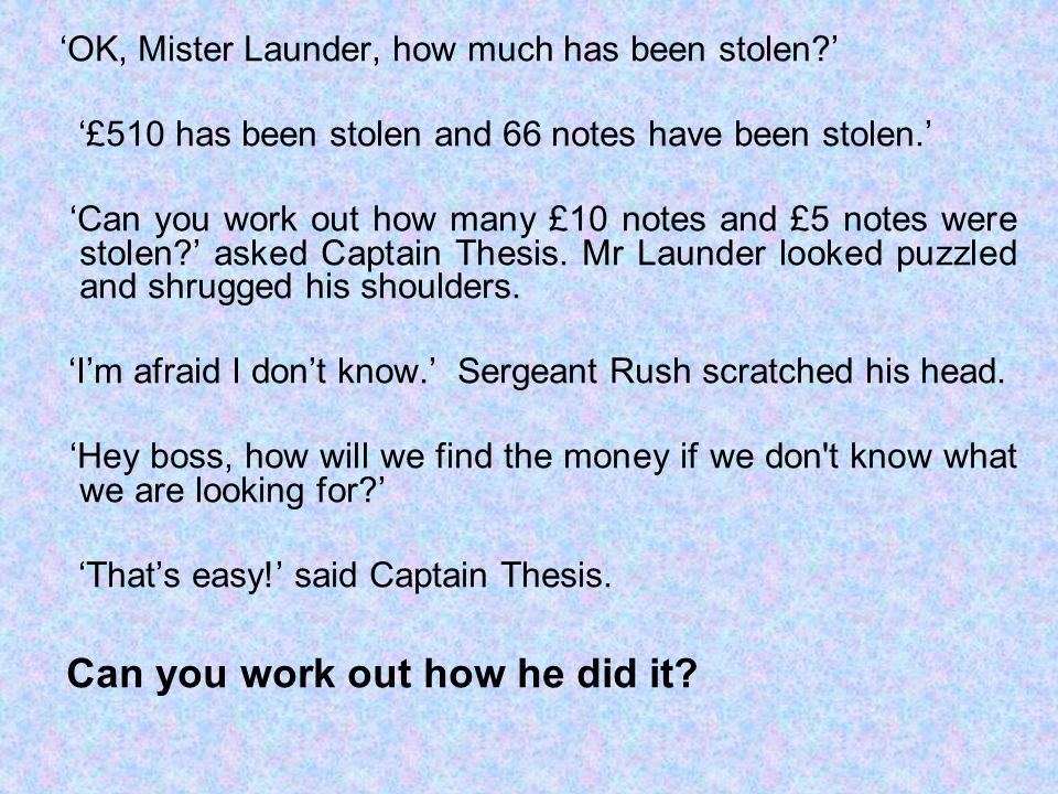 OK, Mister Launder, how much has been stolen. £510 has been stolen and 66 notes have been stolen.