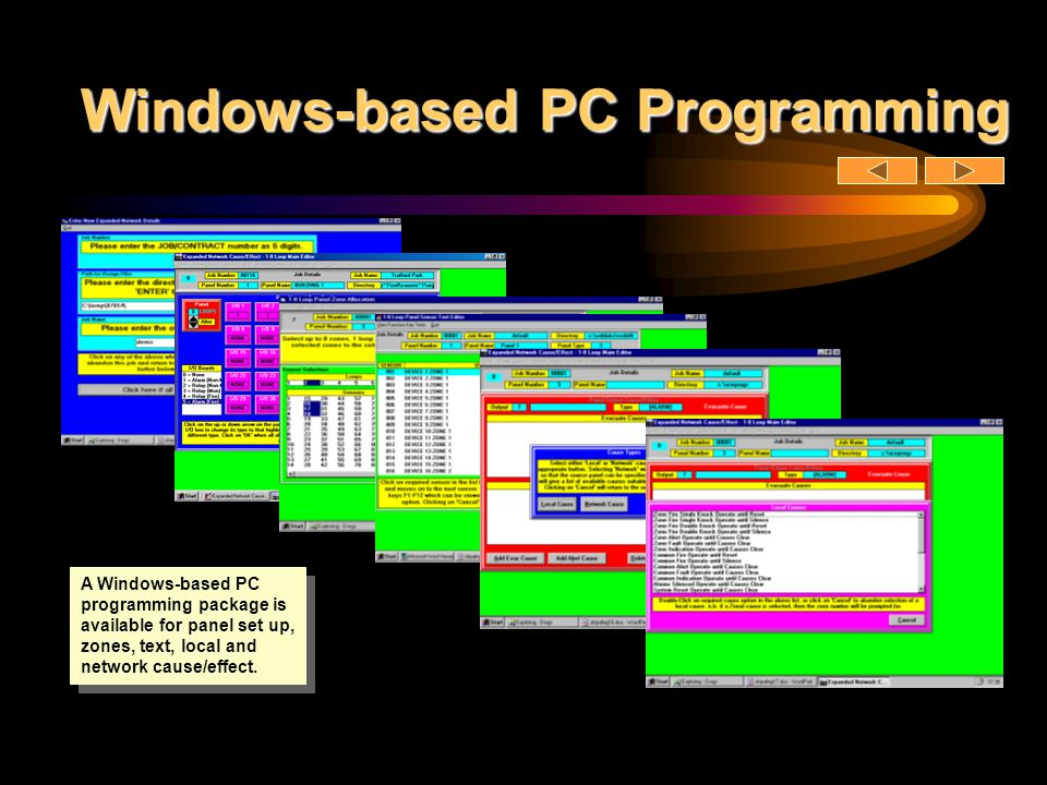 Windows-based PC Programming A Windows-based PC programming package is available for panel set up, zones, text, local and network cause/effect.