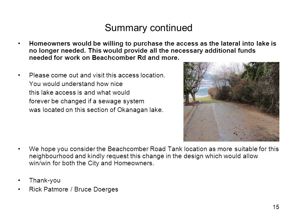 15 Summary continued Homeowners would be willing to purchase the access as the lateral into lake is no longer needed.
