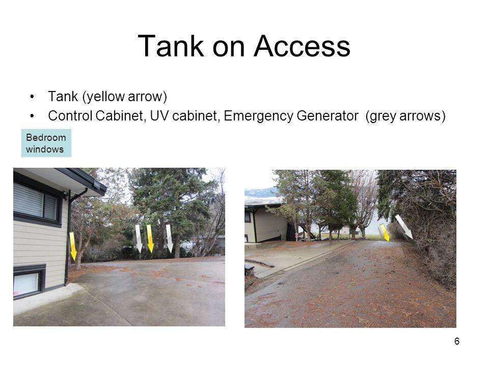 6 Tank on Access Tank (yellow arrow) Control Cabinet, UV cabinet, Emergency Generator (grey arrows) Bedroom windows