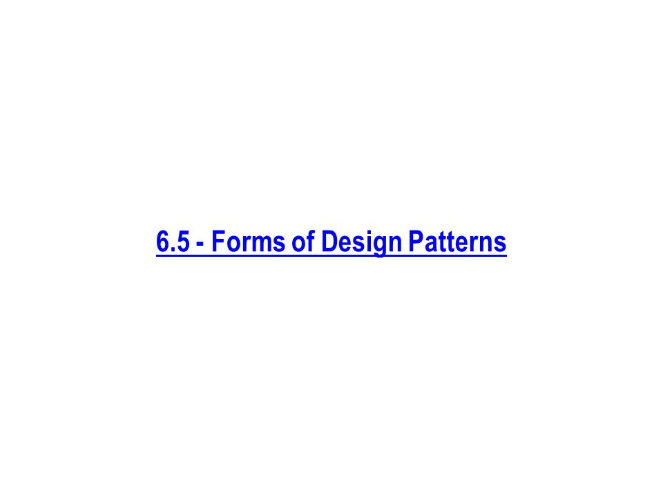 6.5 - Forms of Design Patterns