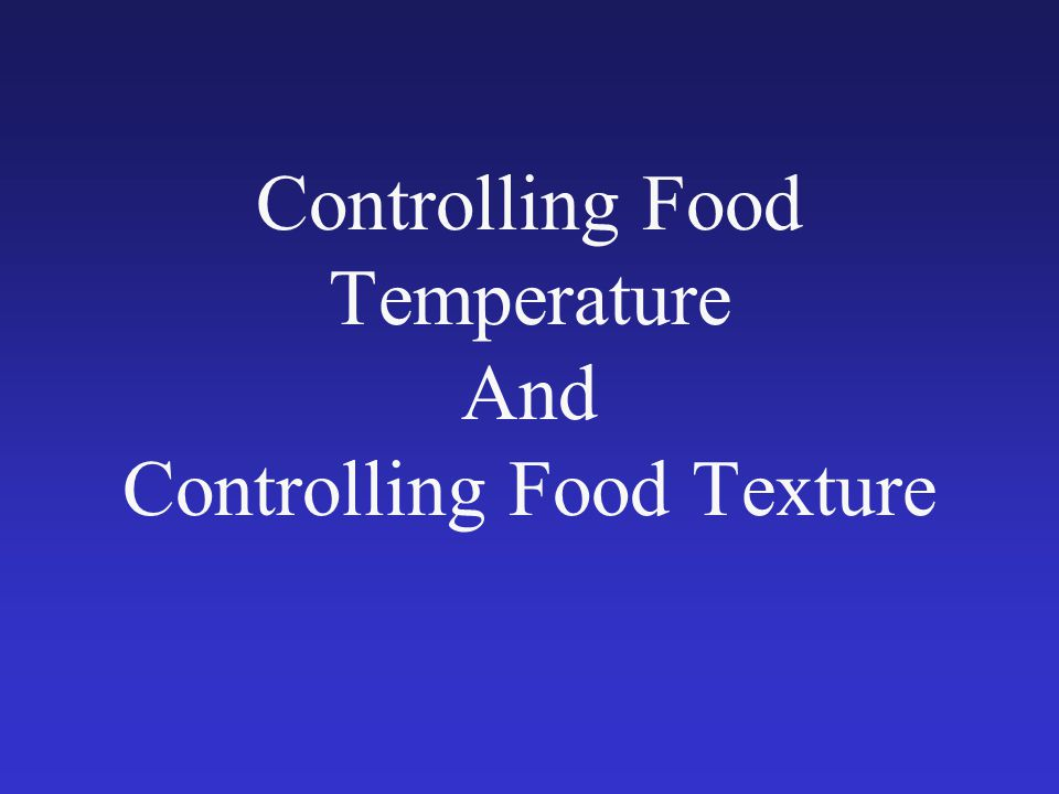 Controlling Food Temperature And Controlling Food Texture