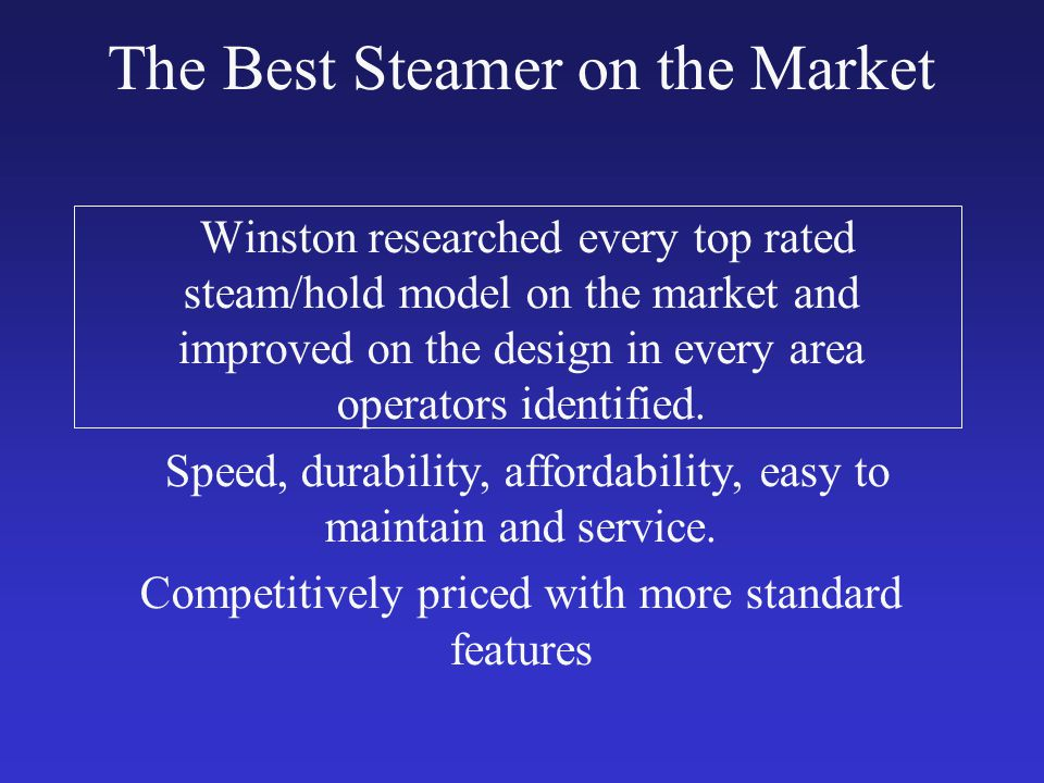 Winston researched every top rated steam/hold model on the market and improved on the design in every area operators identified.
