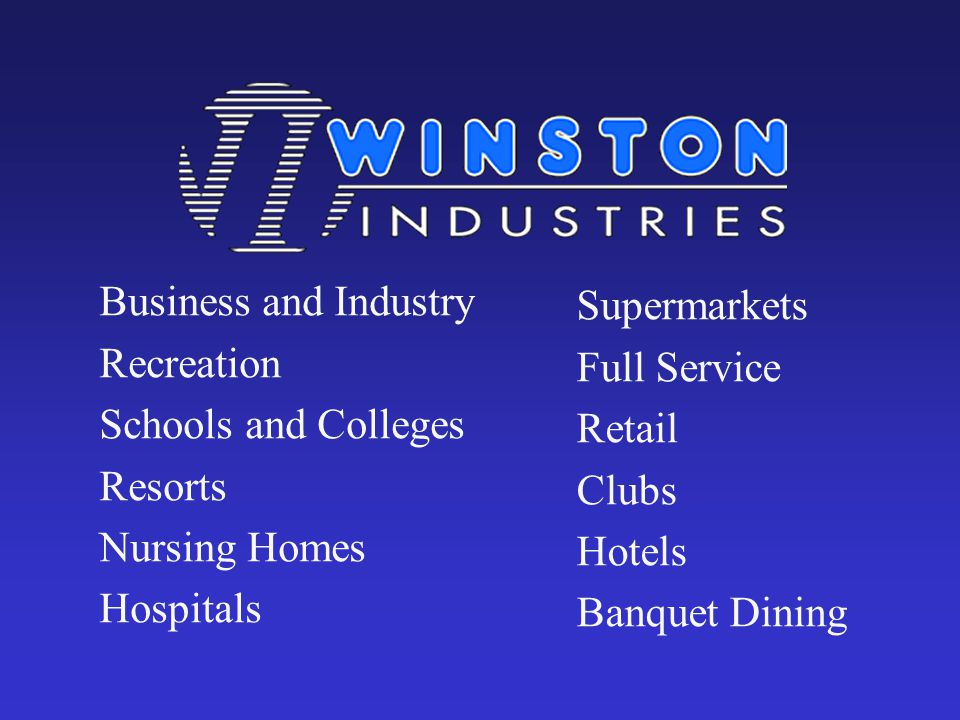 Business and Industry Recreation Schools and Colleges Resorts Nursing Homes Hospitals Supermarkets Full Service Retail Clubs Hotels Banquet Dining