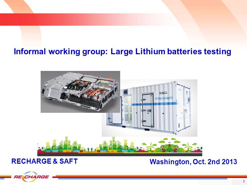 1 Washington, Oct. 2nd 2013 Informal working group: Large Lithium batteries testing RECHARGE & SAFT